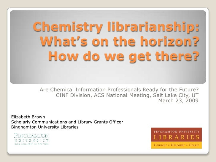Chemistry librarianship:           What's on the horizon?            How do we get there?               Are Chemical Infor...