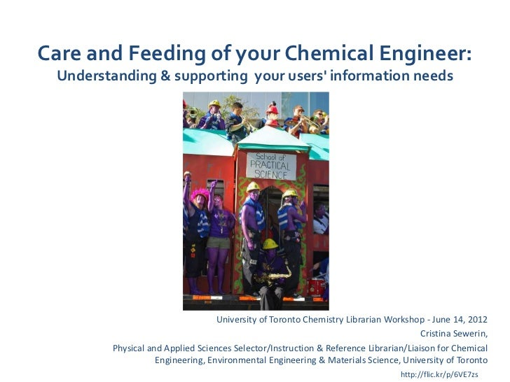 Care and Feeding of your Chemical Engineer: Understanding & supporting your users information needs                       ...