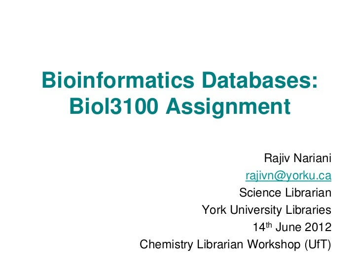 Bioinformatics Databases:  Biol3100 Assignment                                Rajiv Nariani                            raj...