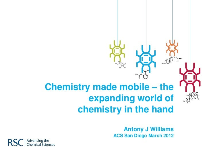 Chemistry made mobile – the         expanding world of      chemistry in the hand                  Antony J Williams      ...