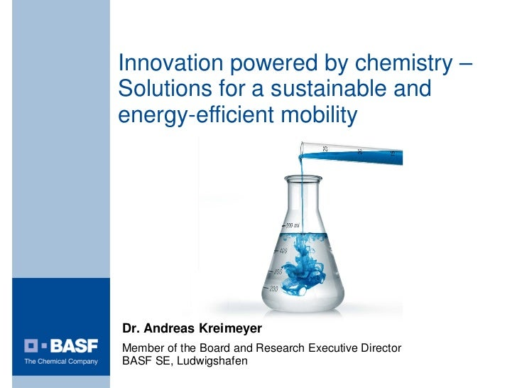 Innovation powered by chemistry –Solutions for a sustainable andenergy-efficient mobilityDr. Andreas KreimeyerMember of th...
