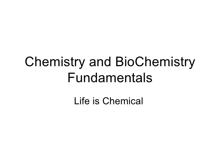 Chemistry Fundamentals Life is Chemical