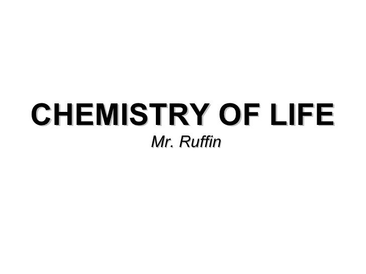 CHEMISTRY OF LIFE Mr. Ruffin