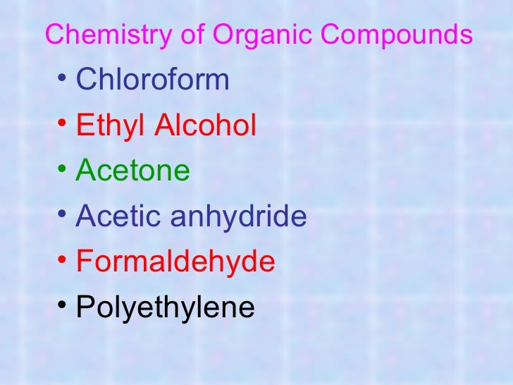 Chemistry of Organic Compounds• Chloroform• Ethyl Alcohol• Acetone• Acetic anhydride• Formaldehyde• Polyethylene