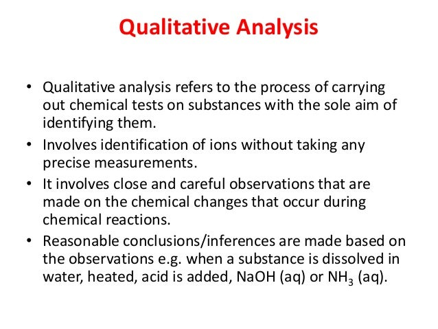 what is qualitative analysis To gain experience with logically developing a qualitative analysis scheme introduction qualitative analysis is the process by which components of mixtures are separated and identified.