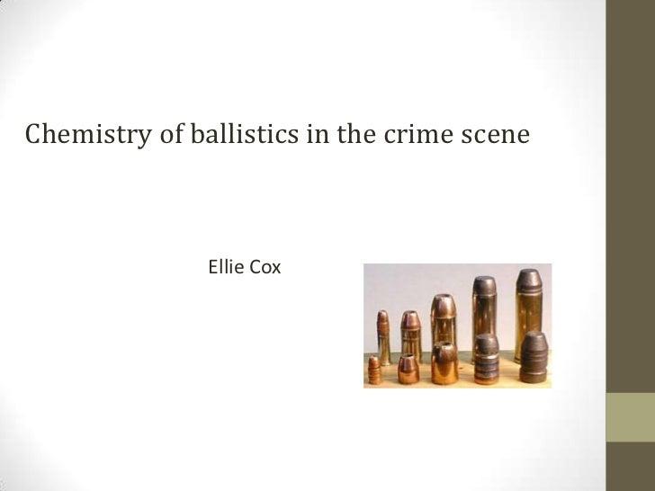 Chemistry of ballistics in the crime scene               Ellie Cox