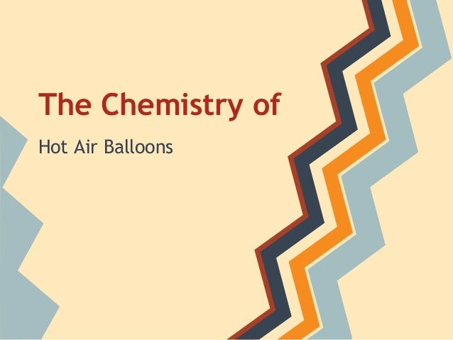 The Chemistry ofHot Air Balloons