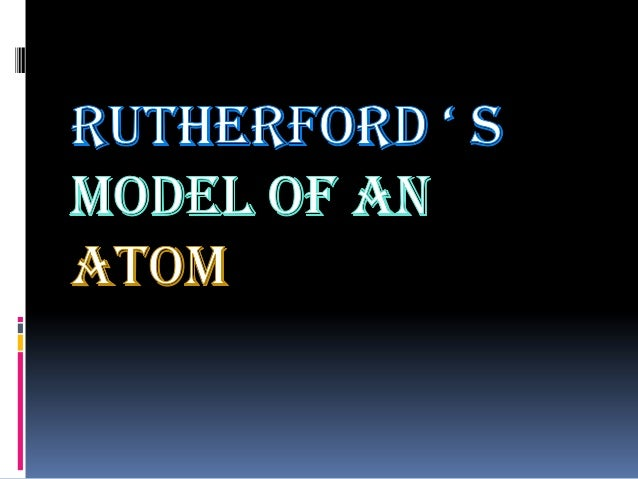 RUTHERFORD ' S MODEL OF AN ATOM