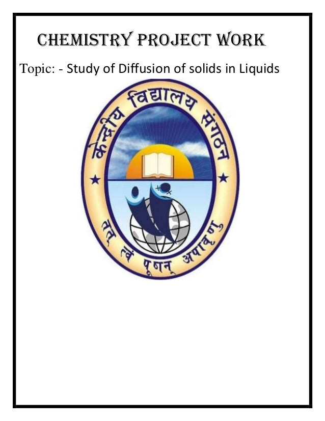 CHEMISTRY PROJECT WORK Topic: - Study of Diffusion of solids in Liquids