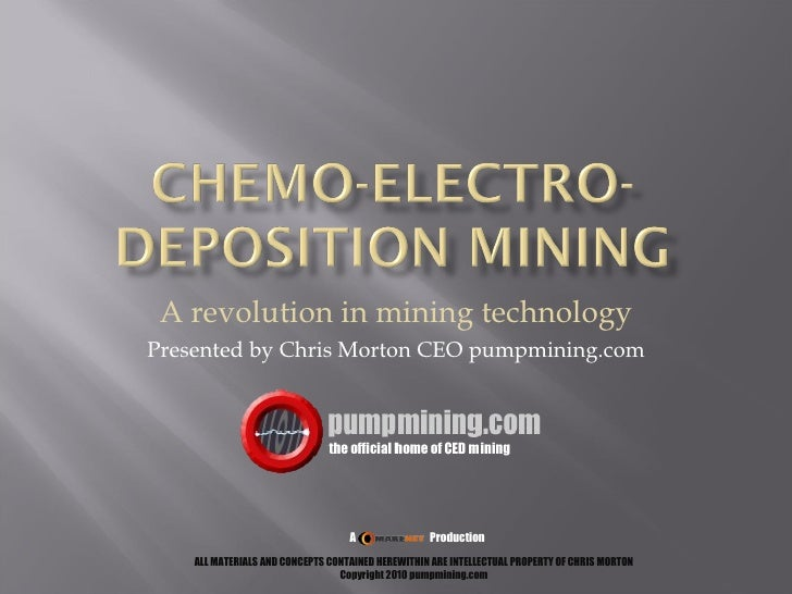 A revolution in mining technology Presented by Chris Morton CEO pumpmining.com A  Production ALL MATERIALS AND CONCEPTS CO...