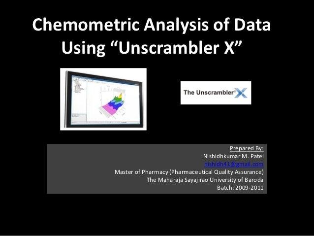 "Chemometric Analysis of Data   Using ""Unscrambler X""                                                  Prepared By:        ..."