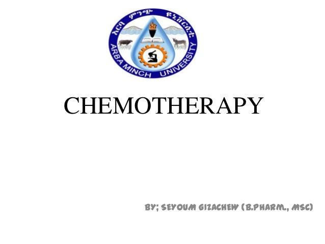 CHEMOTHERAPY  BY; SEYOUM GIZACHEW (B.Pharm., MSc)