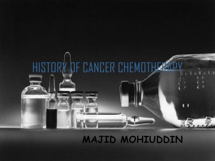 HISTORY OF CANCER CHEMOTHERAPY MAJID MOHIUDDIN