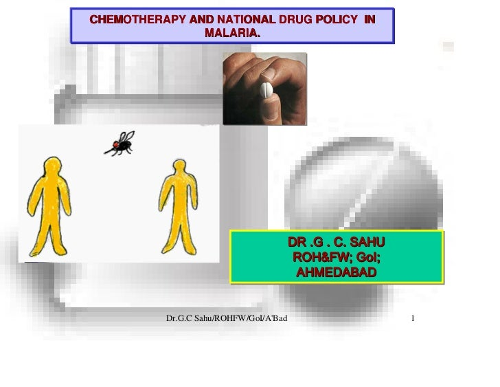 CHEMOTHERAPY AND NATIONAL DRUG POLICY IN               MALARIA.                                        DR .G . C. SAHU    ...