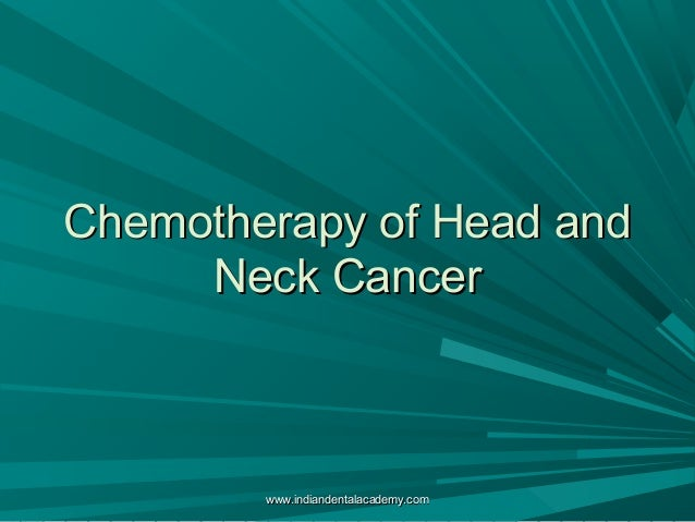 Chemotherapy of Head and Neck Cancer  www.indiandentalacademy.com