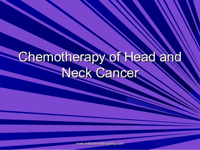 Chemotherapy of head & neck region /certified fixed orthodontic courses by Indian dental academy