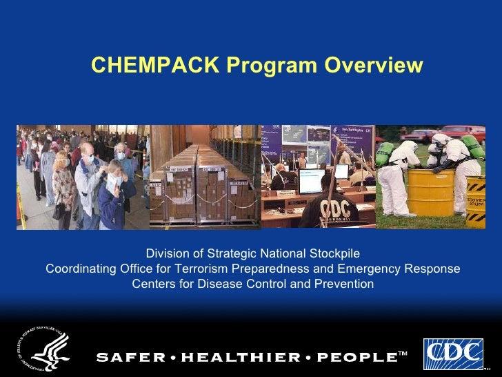 <ul><li>CHEMPACK Program Overview </li></ul>Division of Strategic National Stockpile Coordinating Office for Terrorism Pre...