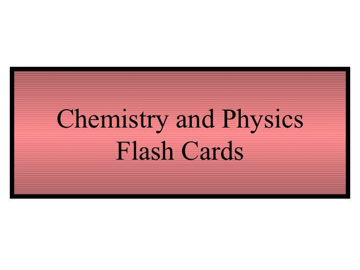 Chemistry and Physics Flash Cards
