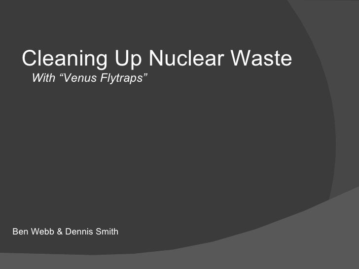 """Cleaning Up Nuclear Waste With """"Venus Flytraps"""" Ben Webb & Dennis Smith"""
