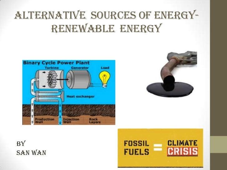 Alternative sources of energy-     renewable energyBySan wan
