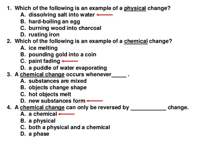 1. Which of the following is an example of a physical change? A. dissolving salt into water B. hard-boiling an egg C. burn...
