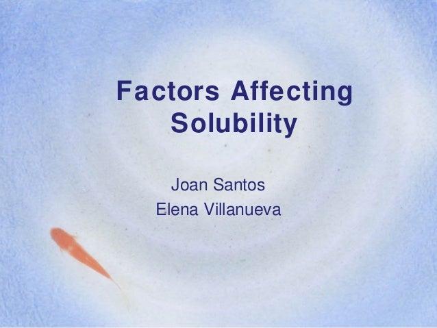 Factors Affecting Solubility Joan Santos Elena Villanueva