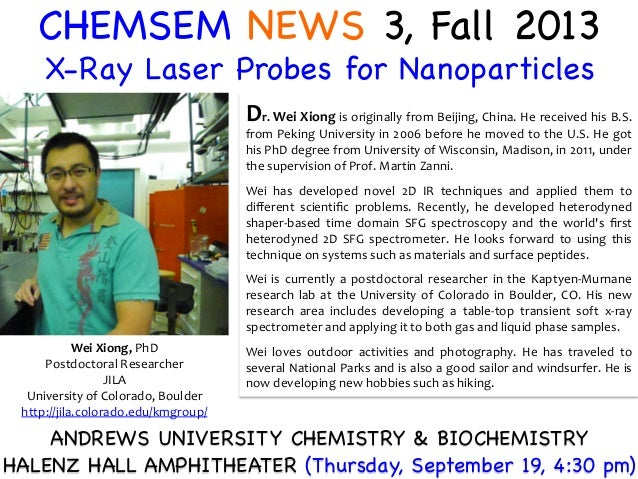 CHEMSEM NEWS 3, Fall 2013 X-Ray Laser Probes for Nanoparticles Wei	   Xiong,	   PhD	    Postdoctoral	   Researcher	    JIL...
