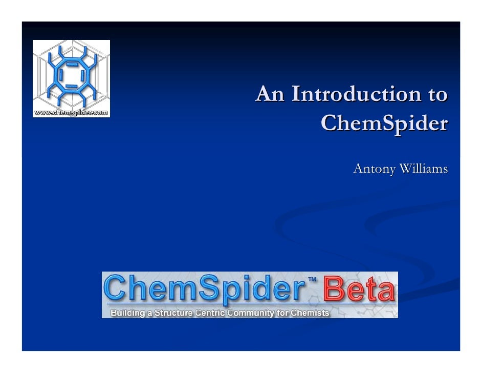 An Introduction to       ChemSpider          Antony Williams