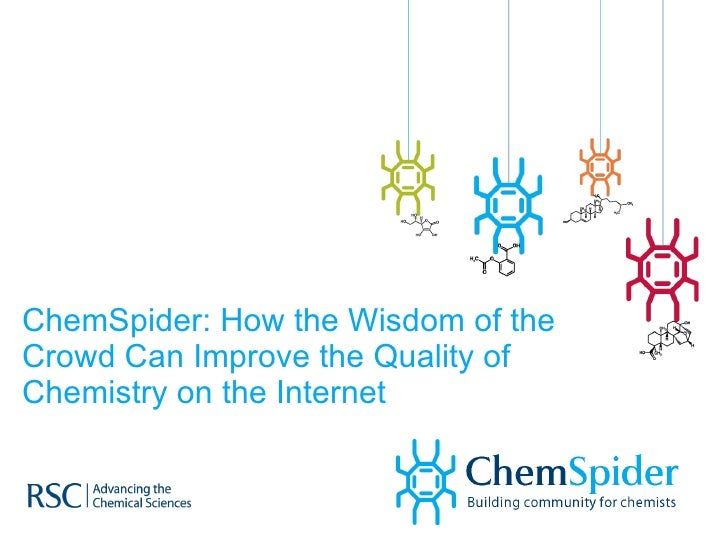 ChemSpider  and How The Wisdom Of The  Crowds  Can  Improve The  Quality Of  Chemistry On The  Internet
