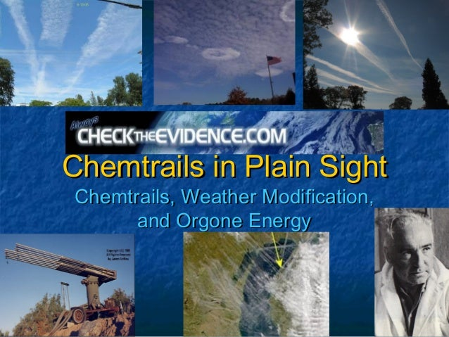 Chemtrails in Plain SightChemtrails, Weather Modification,      and Orgone Energy
