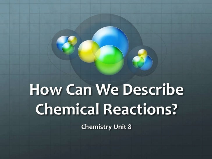 How Can We Describe Chemical Reactions?      Chemistry Unit 8