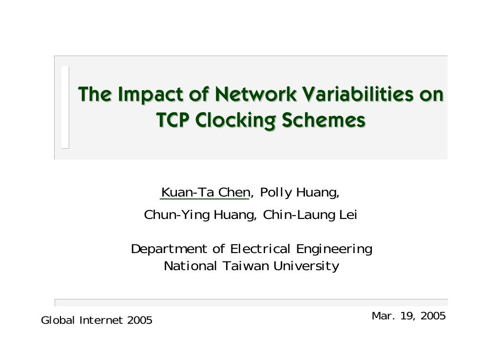 The Impact of Network Variabilities on              TCP Clocking Schemes                          Kuan-Ta Chen, Polly Huan...