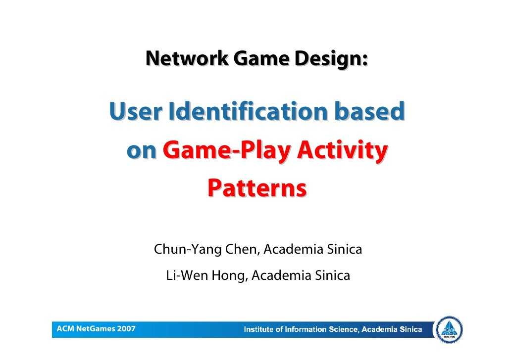 May 31, 2007                       Network Game Design:                 User Identification based                 on Game-...