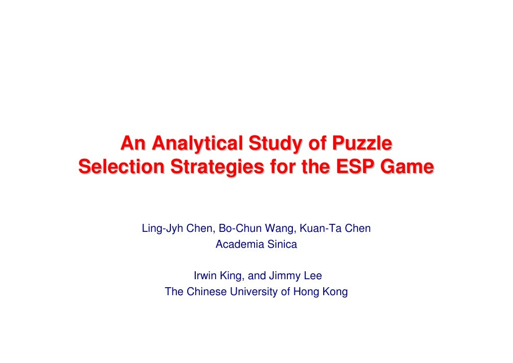An Analytical Study of Puzzle Selection Strategies for the ESP Game         Ling-Jyh Chen, Bo-Chun Wang, Kuan-Ta Chen     ...
