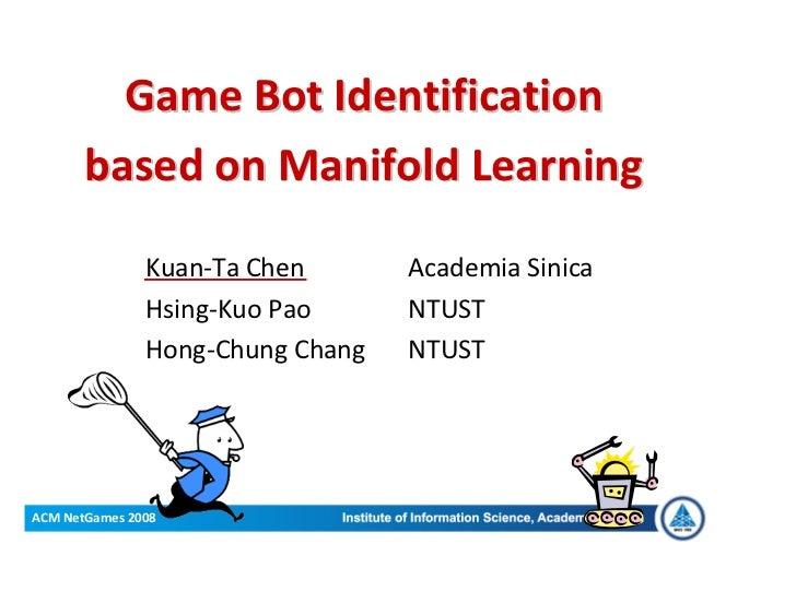 GameBotIdentification        basedonManifoldLearning                 Kuan‐TaChen      AcademiaSinica             ...