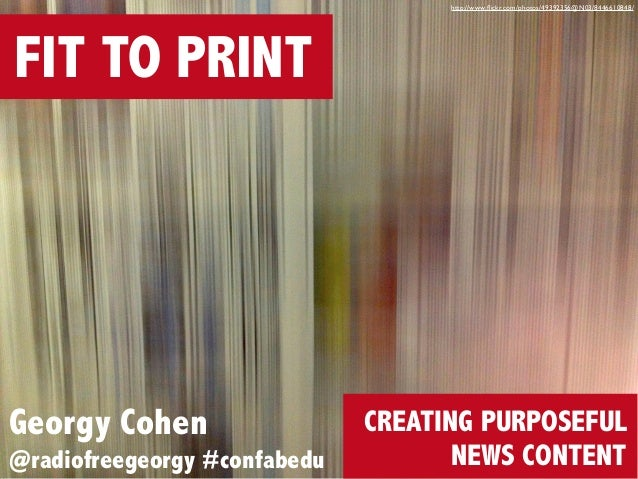 http://www.flickr.com/photos/49392356@N03/8446610848/  FIT TO PRINT  Georgy Cohen @radiofreegeorgy #confabedu  CREATING PUR...