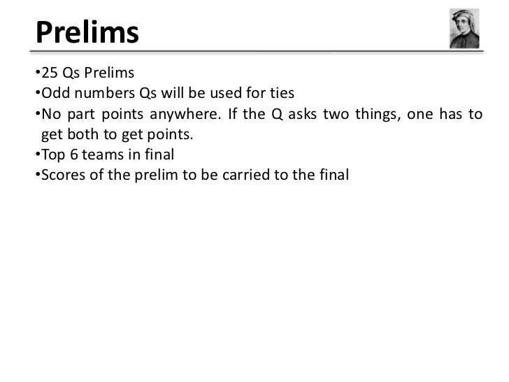 Prelims•25 Qs Prelims•Odd numbers Qs will be used for ties•No part points anywhere. If the Q asks two things, one has to g...