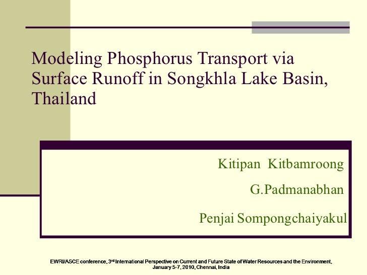 Modeling Phosphorus Transport via Surface Runoff in Songkhla Lake Basin, Thailand Kitipan  Kitbamroong G.Padmanabhan Penja...