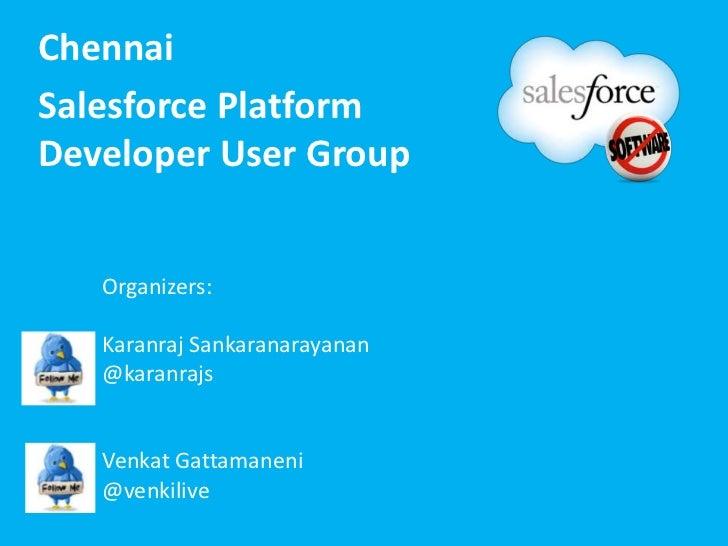 ChennaiSalesforce PlatformDeveloper User Group   Organizers:   Karanraj Sankaranarayanan   @karanrajs   Venkat Gattamaneni...