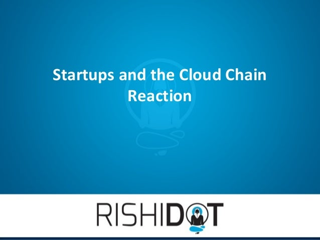 Startups and the Cloud Chain          Reaction