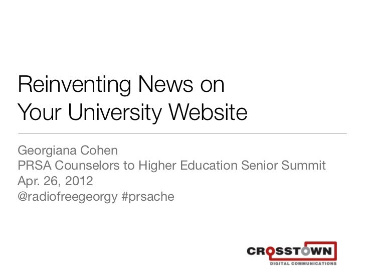 Reinventing News onYour University WebsiteGeorgiana CohenPRSA Counselors to Higher Education Senior SummitApr. 26, 2012@ra...