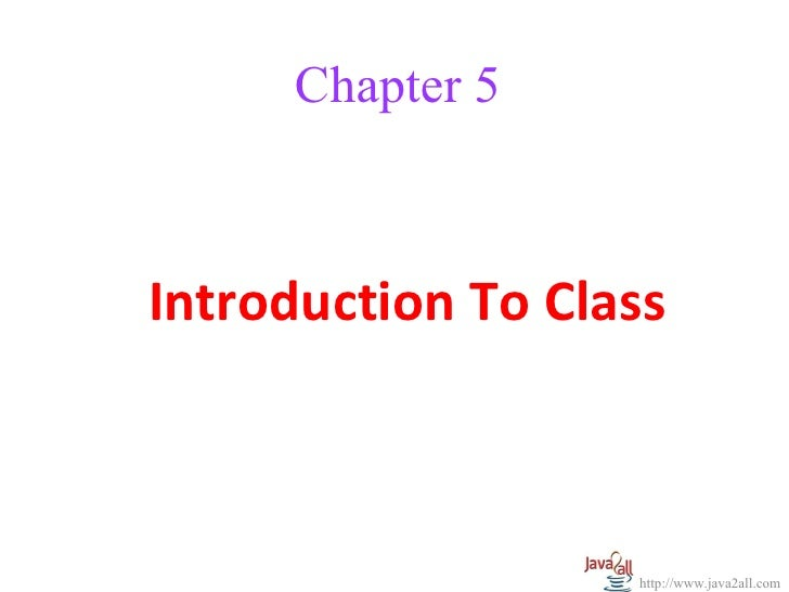 Chapter 5Introduction To Class                   http://www.java2all.com