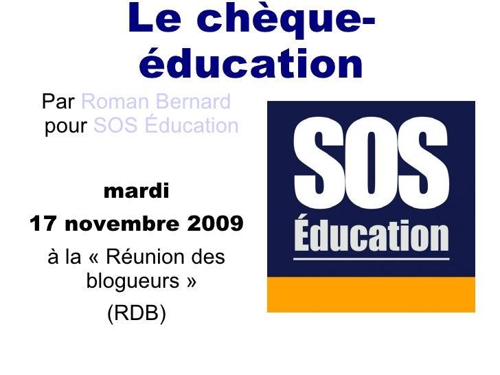Le chèque-éducation <ul><li>Par  Roman Bernard  pour  SOSÉducation   </li></ul><ul><li>mardi </li></ul><ul><li>17 novembr...