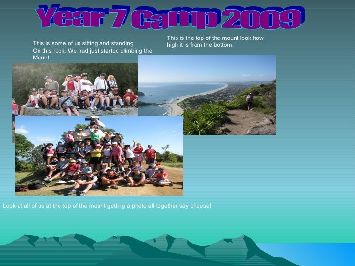 Year 7 Camp 2009 This is some of us sitting and standing  On this rock. We had just started climbing the  Mount. Look at a...