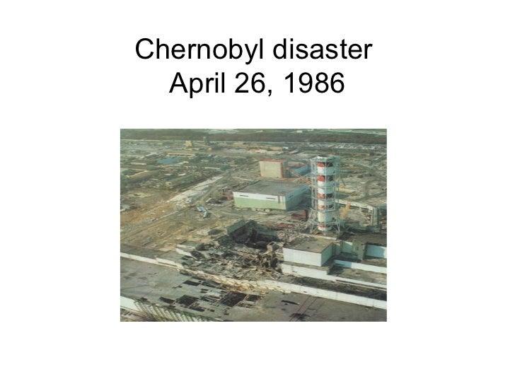 Chernobyl disaster  April 26, 1986