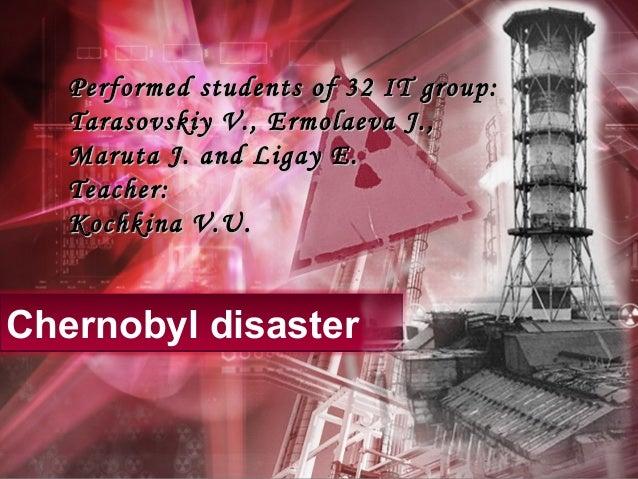 Chernobyl disaster Performed students of 32 IT group:Performed students of 32 IT group: Tarasovskiy V., Ermolaeva J.,Taras...