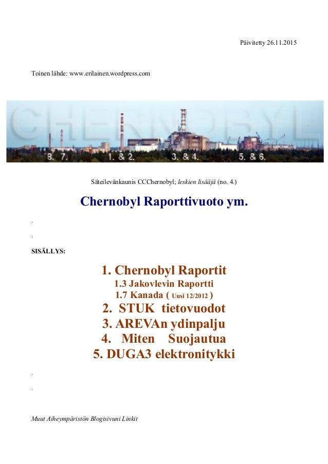 Päivitetty 26.11.2015 Toinen lähde: www.erilainen.wordpress.com Säteilevänkaunis CCChernobyl; leskien lisääjä (no. 4.) Che...