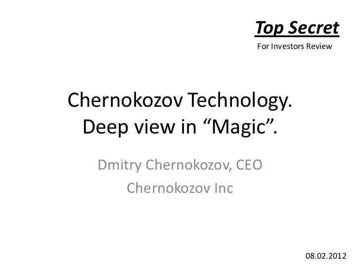 "Top Secret                         For Investors ReviewChernokozov Technology. Deep view in ""Magic"".   Dmitry Chernokozov,..."