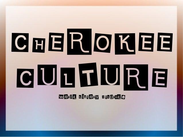 CHEROKEECULTURE  world history 9thgrade