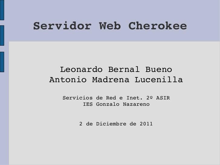 ServidorWebCherokee    LeonardoBernalBueno  AntonioMadrenaLucenilla    ServiciosdeRedeInet.2ºASIR          IES...